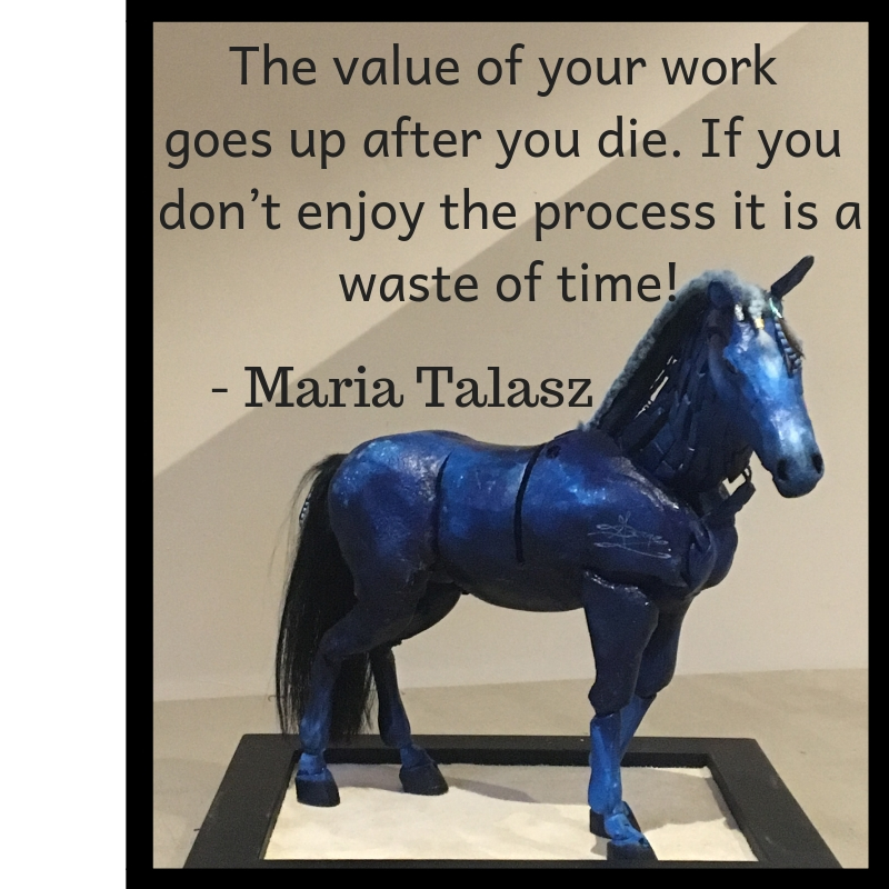 The value of your work goes up after you die. If you don't enjoy the process it is a waste of time!.jpg