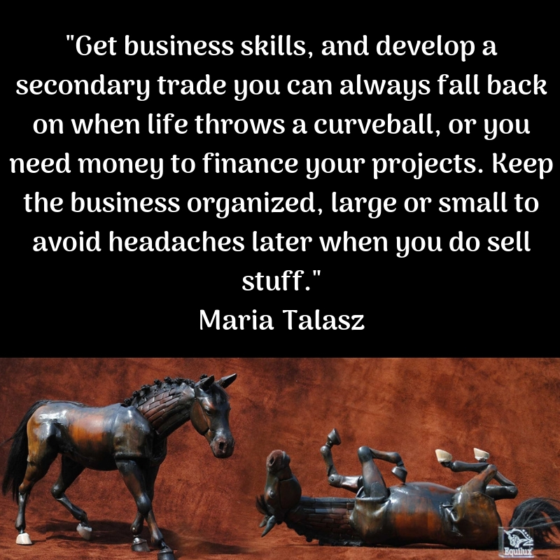 Get business skills, and develop a secondary trade you can always fall back on when life throws a curveball, or you need money to finance your projects. Keep the b.jpg